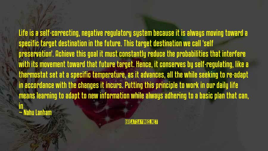 Daily Plan Sayings By Nahu Lanham: Life is a self-correcting, negative regulatory system because it is always moving toward a specific