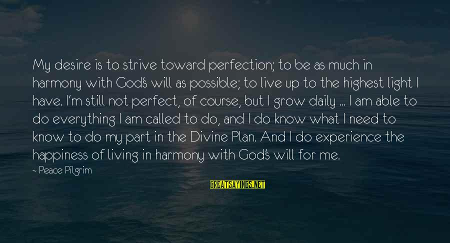 Daily Plan Sayings By Peace Pilgrim: My desire is to strive toward perfection; to be as much in harmony with God's