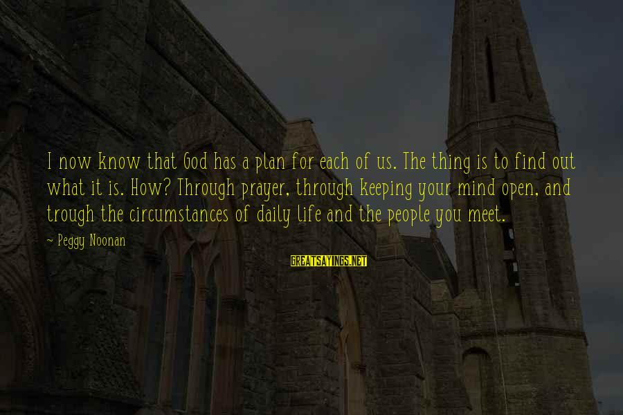 Daily Plan Sayings By Peggy Noonan: I now know that God has a plan for each of us. The thing is