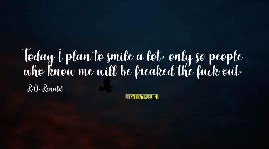 Daily Plan Sayings By R.D. Ronald: Today I plan to smile a lot, only so people who know me will be