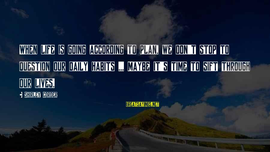 Daily Plan Sayings By Shirley Corder: When life is going according to plan, we don't stop to question our daily habits