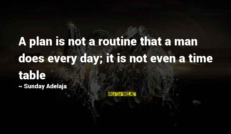 Daily Plan Sayings By Sunday Adelaja: A plan is not a routine that a man does every day; it is not