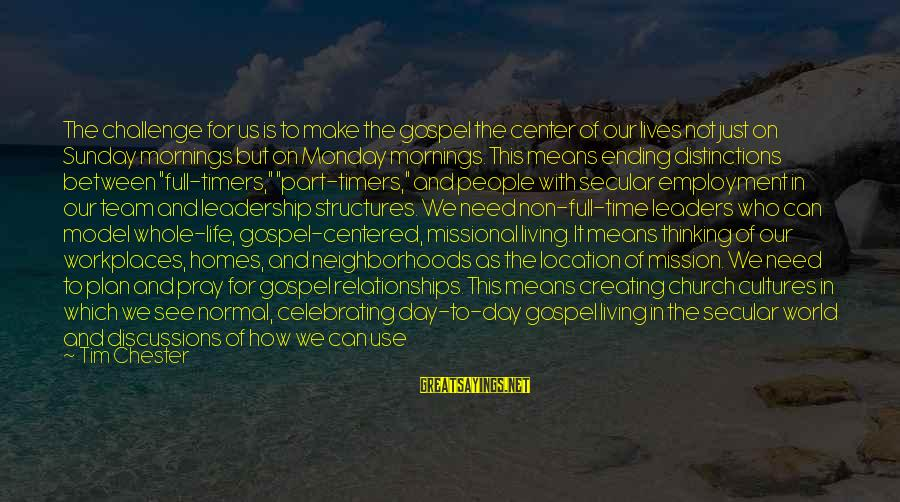 Daily Plan Sayings By Tim Chester: The challenge for us is to make the gospel the center of our lives not