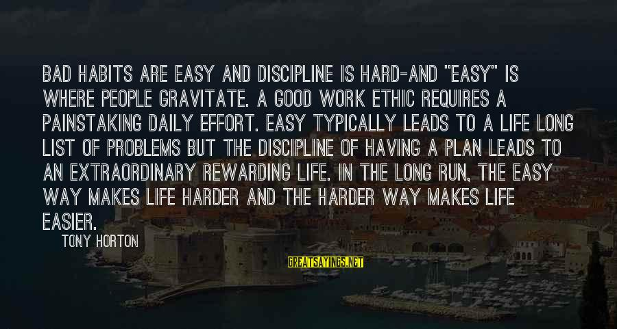"""Daily Plan Sayings By Tony Horton: Bad habits are easy and discipline is hard-and """"easy"""" is where people gravitate. A good"""