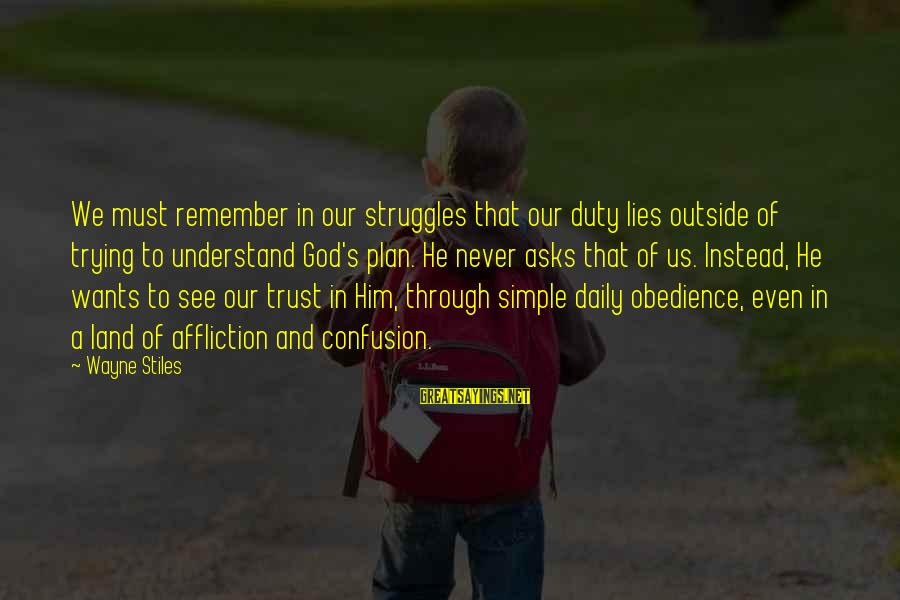 Daily Plan Sayings By Wayne Stiles: We must remember in our struggles that our duty lies outside of trying to understand