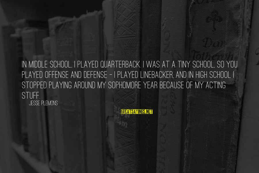 Daisuke Niwa Sayings By Jesse Plemons: In middle school, I played quarterback. I was at a tiny school, so you played