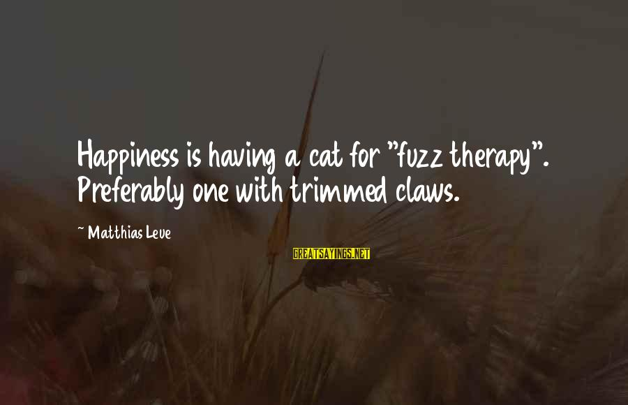 """Daisuke Niwa Sayings By Matthias Leue: Happiness is having a cat for """"fuzz therapy"""". Preferably one with trimmed claws."""