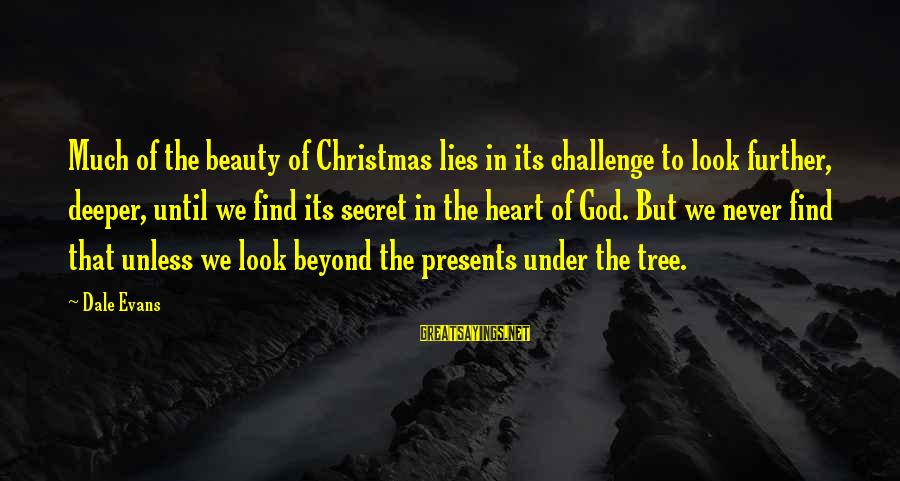 Dale Evans Christmas Sayings By Dale Evans: Much of the beauty of Christmas lies in its challenge to look further, deeper, until