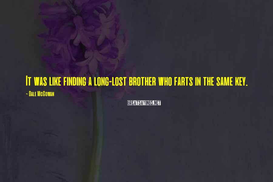 Dale McGowan Sayings: It was like finding a long-lost brother who farts in the same key.