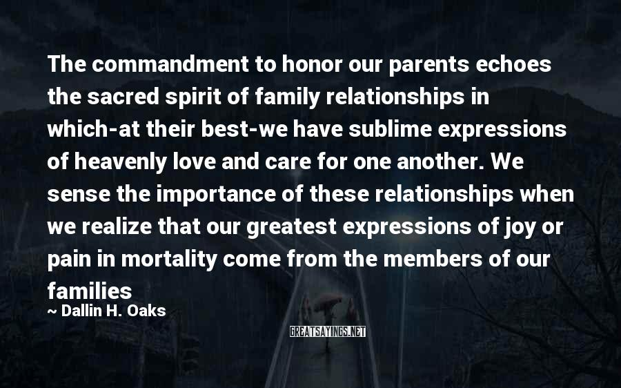 Dallin H. Oaks Sayings: The commandment to honor our parents echoes the sacred spirit of family relationships in which-at