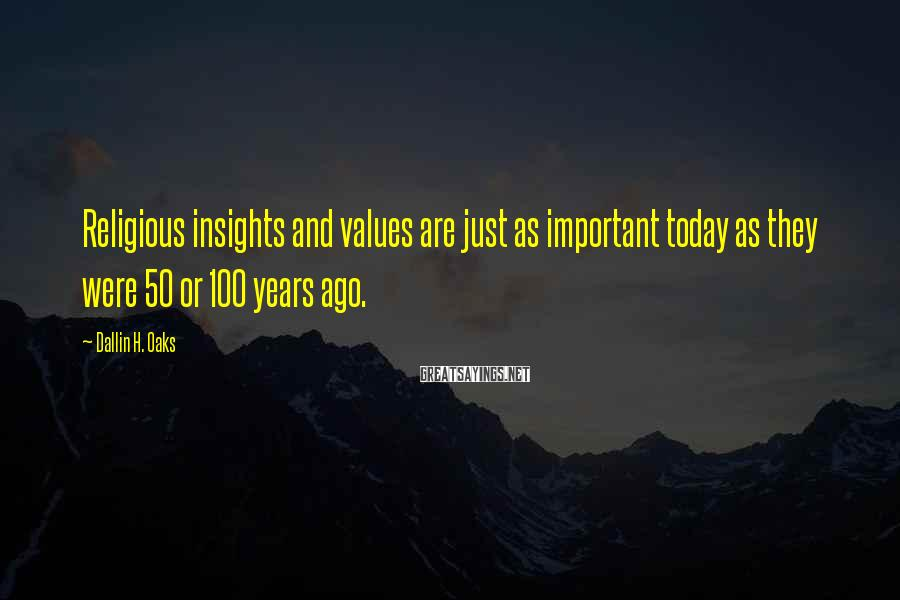 Dallin H. Oaks Sayings: Religious insights and values are just as important today as they were 50 or 100