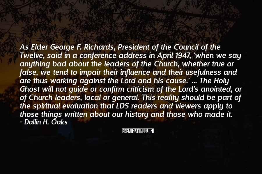 Dallin H. Oaks Sayings: As Elder George F. Richards, President of the Council of the Twelve, said in a