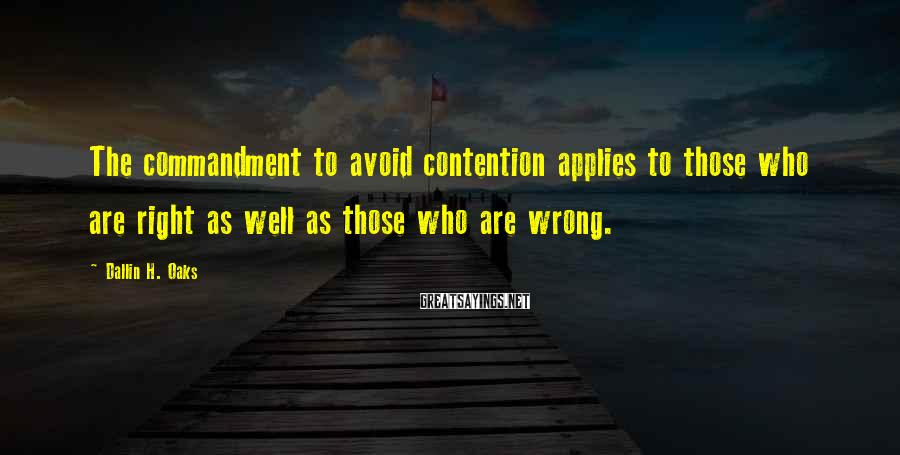 Dallin H. Oaks Sayings: The commandment to avoid contention applies to those who are right as well as those