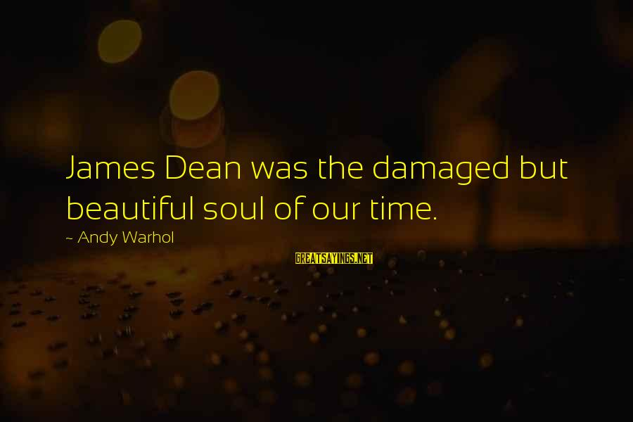 Damaged Soul Sayings By Andy Warhol: James Dean was the damaged but beautiful soul of our time.