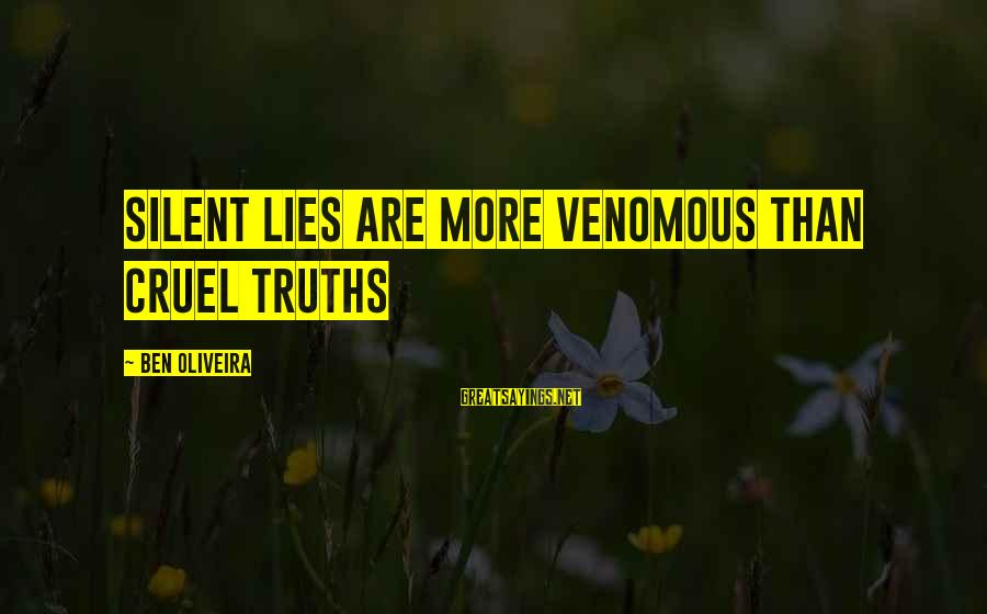 Damaged Soul Sayings By Ben Oliveira: Silent lies are more venomous than cruel truths