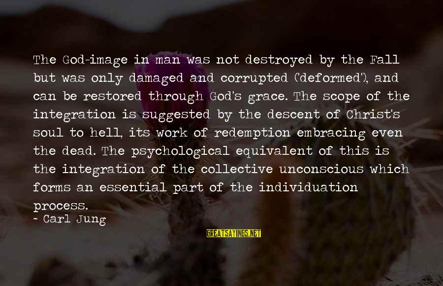 Damaged Soul Sayings By Carl Jung: The God-image in man was not destroyed by the Fall but was only damaged and