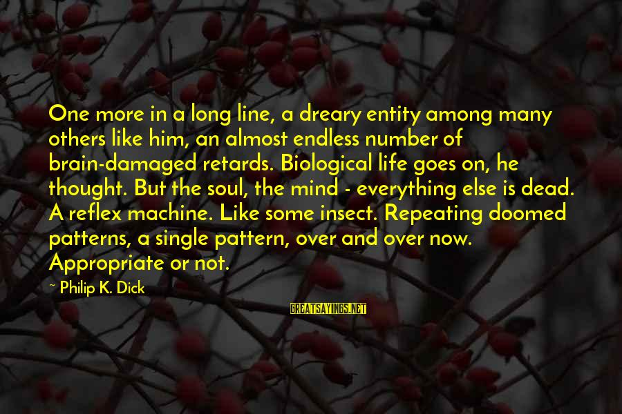 Damaged Soul Sayings By Philip K. Dick: One more in a long line, a dreary entity among many others like him, an