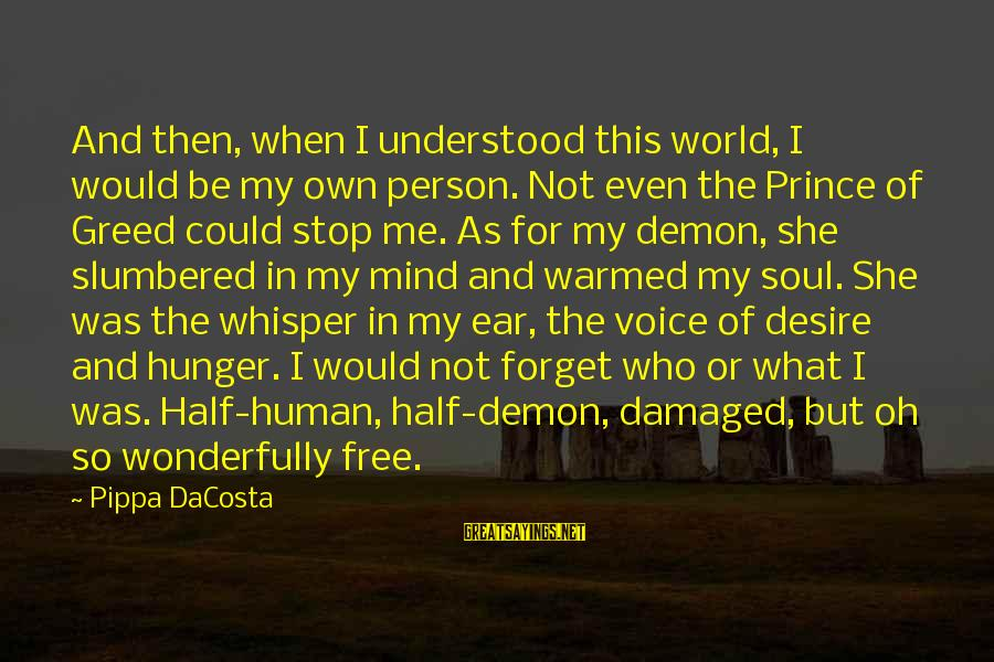 Damaged Soul Sayings By Pippa DaCosta: And then, when I understood this world, I would be my own person. Not even