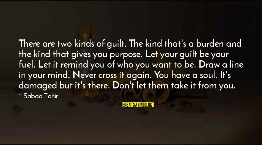 Damaged Soul Sayings By Sabaa Tahir: There are two kinds of guilt. The kind that's a burden and the kind that