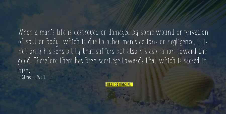 Damaged Soul Sayings By Simone Weil: When a man's life is destroyed or damaged by some wound or privation of soul