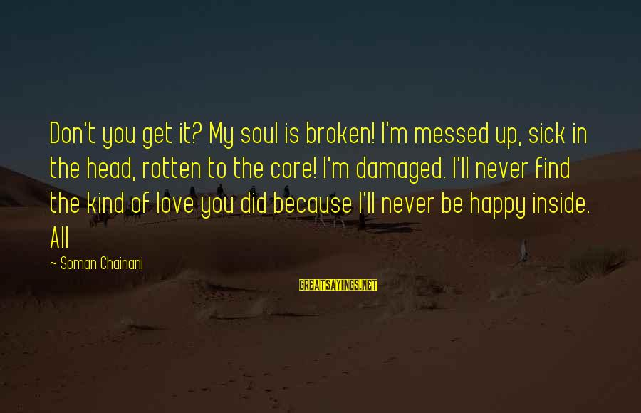 Damaged Soul Sayings By Soman Chainani: Don't you get it? My soul is broken! I'm messed up, sick in the head,