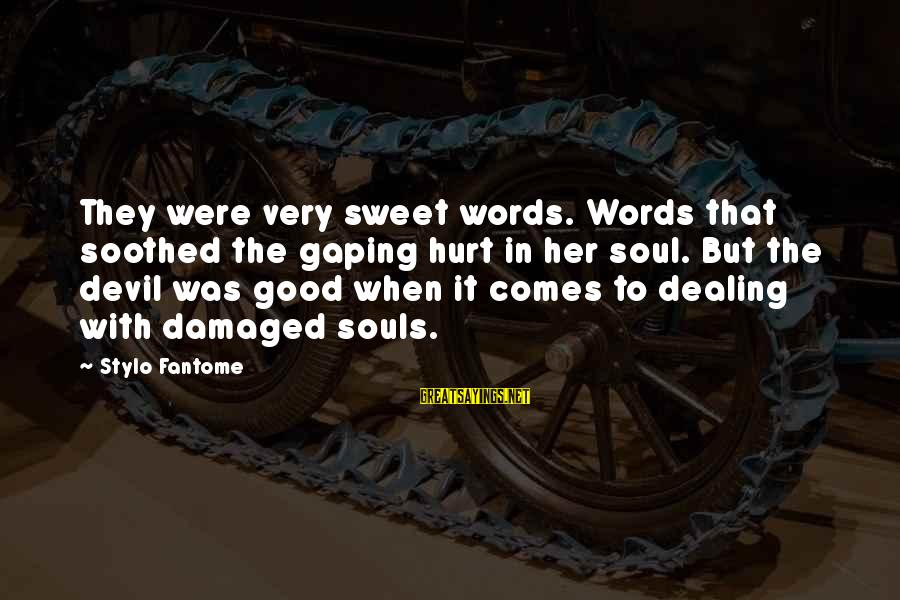 Damaged Soul Sayings By Stylo Fantome: They were very sweet words. Words that soothed the gaping hurt in her soul. But