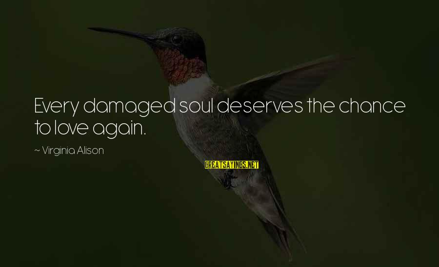 Damaged Soul Sayings By Virginia Alison: Every damaged soul deserves the chance to love again.