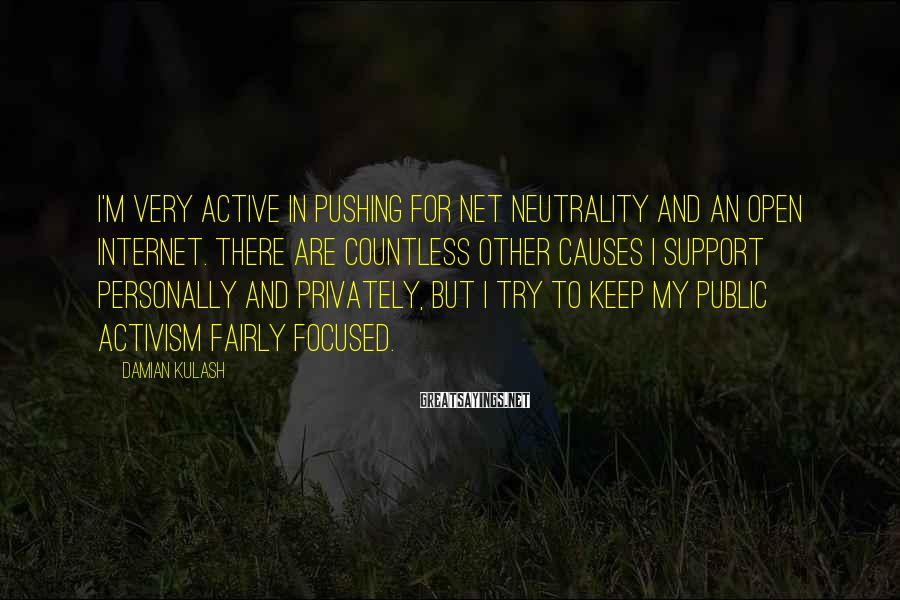 Damian Kulash Sayings: I'm very active in pushing for net neutrality and an open Internet. There are countless