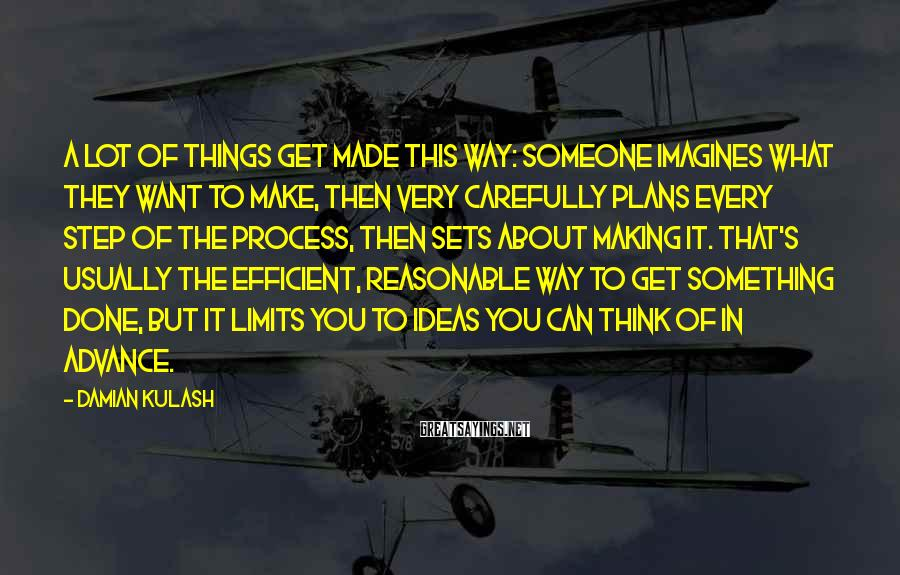 Damian Kulash Sayings: A lot of things get made this way: someone imagines what they want to make,