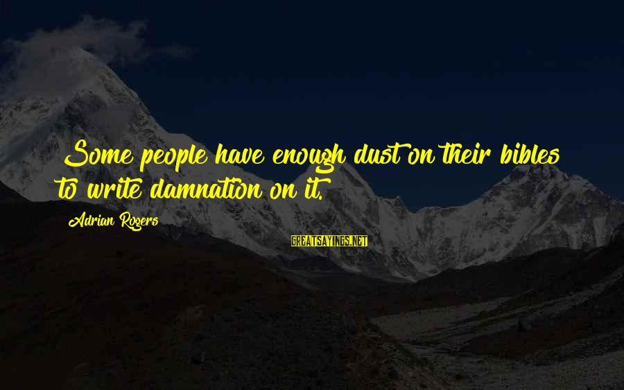 Damnation Sayings By Adrian Rogers: Some people have enough dust on their bibles to write damnation on it.