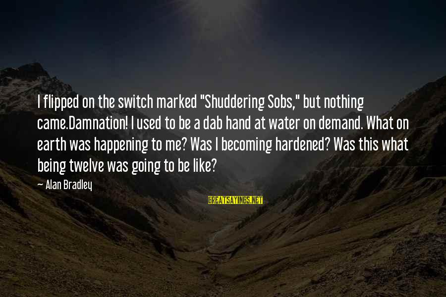 "Damnation Sayings By Alan Bradley: I flipped on the switch marked ""Shuddering Sobs,"" but nothing came.Damnation! I used to be"