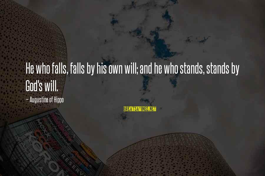 Damnation Sayings By Augustine Of Hippo: He who falls, falls by his own will; and he who stands, stands by God's