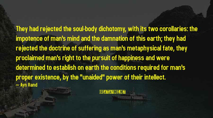 Damnation Sayings By Ayn Rand: They had rejected the soul-body dichotomy, with its two corollaries: the impotence of man's mind