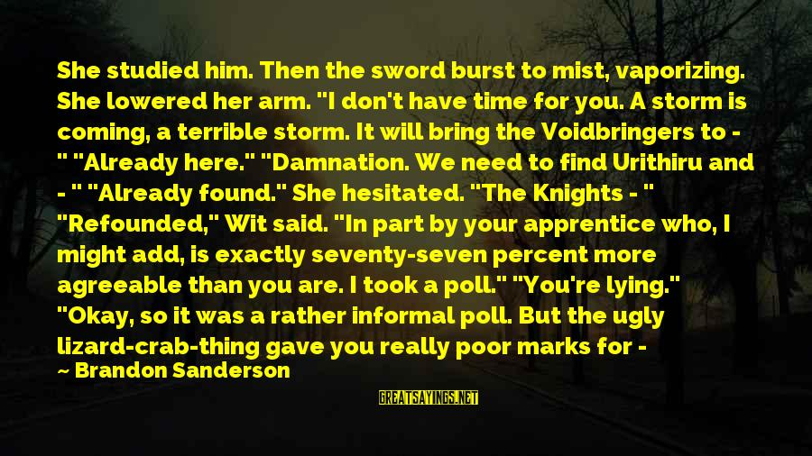 "Damnation Sayings By Brandon Sanderson: She studied him. Then the sword burst to mist, vaporizing. She lowered her arm. ""I"