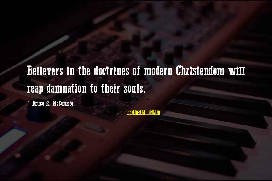 Damnation Sayings By Bruce R. McConkie: Believers in the doctrines of modern Christendom will reap damnation to their souls.