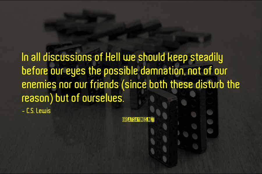 Damnation Sayings By C.S. Lewis: In all discussions of Hell we should keep steadily before our eyes the possible damnation,