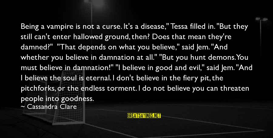 "Damnation Sayings By Cassandra Clare: Being a vampire is not a curse. It's a disease,"" Tessa filled in. ""But they"