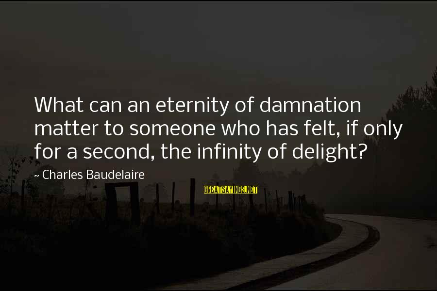 Damnation Sayings By Charles Baudelaire: What can an eternity of damnation matter to someone who has felt, if only for