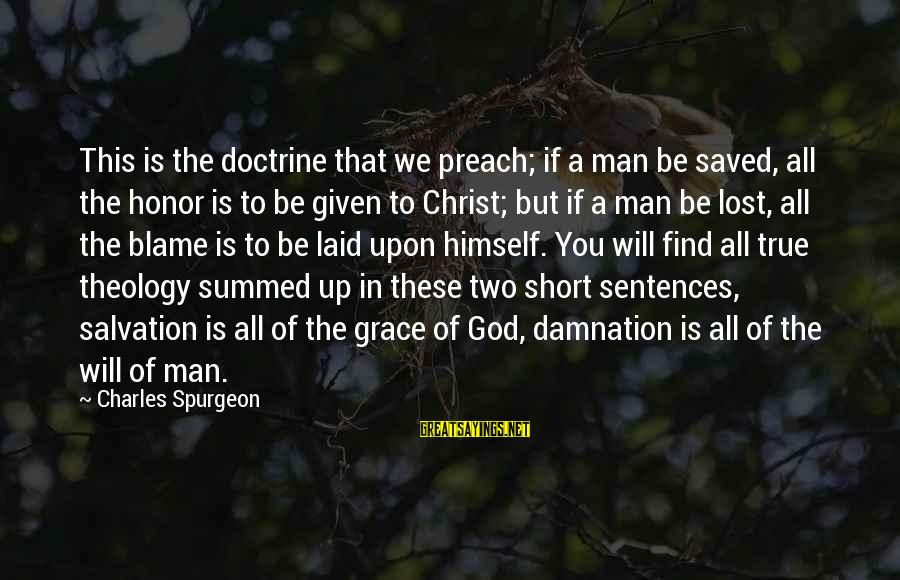 Damnation Sayings By Charles Spurgeon: This is the doctrine that we preach; if a man be saved, all the honor