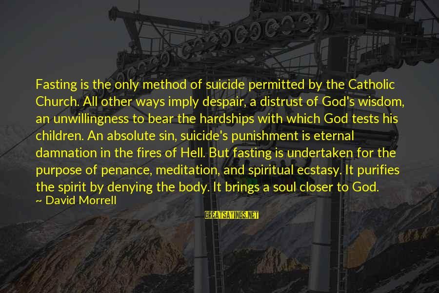 Damnation Sayings By David Morrell: Fasting is the only method of suicide permitted by the Catholic Church. All other ways