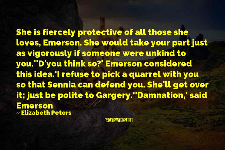 Damnation Sayings By Elizabeth Peters: She is fiercely protective of all those she loves, Emerson. She would take your part