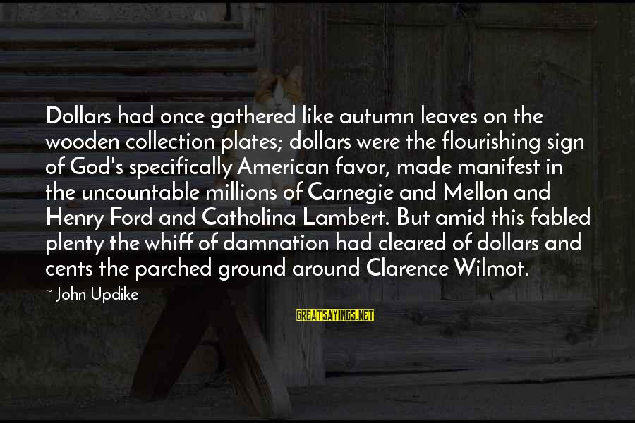 Damnation Sayings By John Updike: Dollars had once gathered like autumn leaves on the wooden collection plates; dollars were the