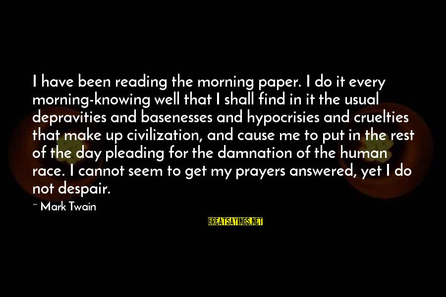 Damnation Sayings By Mark Twain: I have been reading the morning paper. I do it every morning-knowing well that I