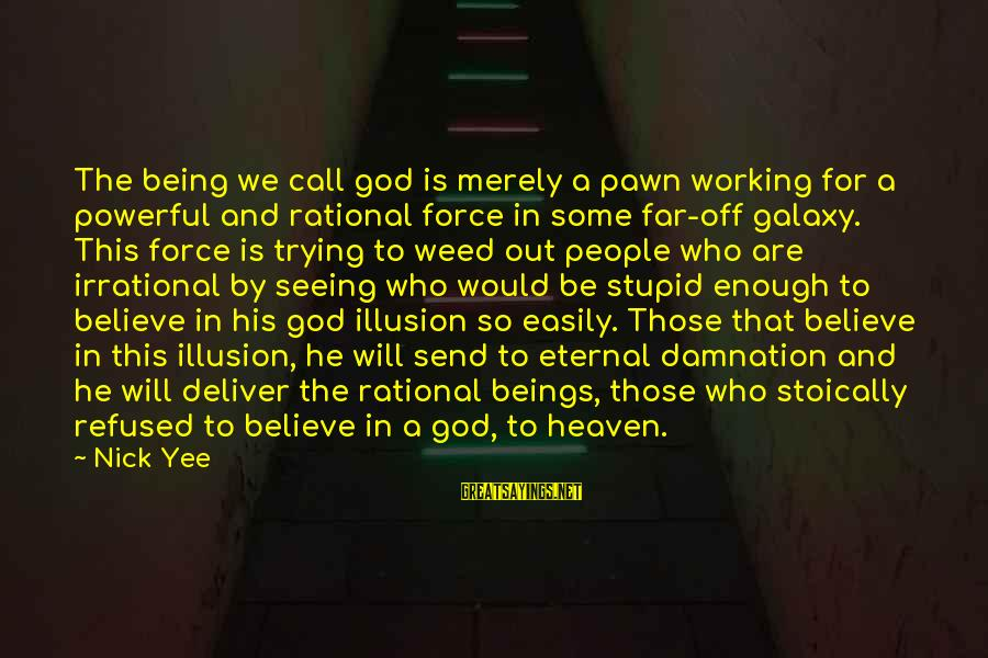 Damnation Sayings By Nick Yee: The being we call god is merely a pawn working for a powerful and rational