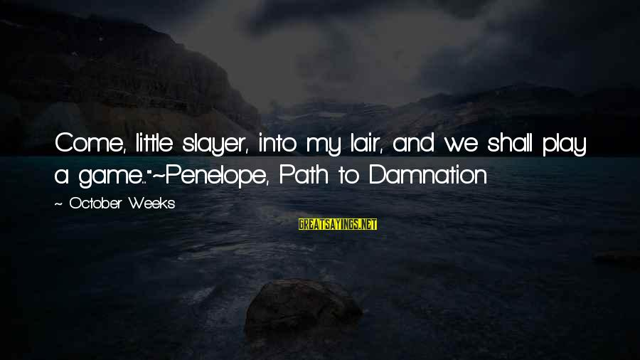 "Damnation Sayings By October Weeks: Come, little slayer, into my lair, and we shall play a game...""~Penelope, Path to Damnation"