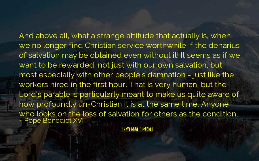 Damnation Sayings By Pope Benedict XVI: And above all, what a strange attitude that actually is, when we no longer find