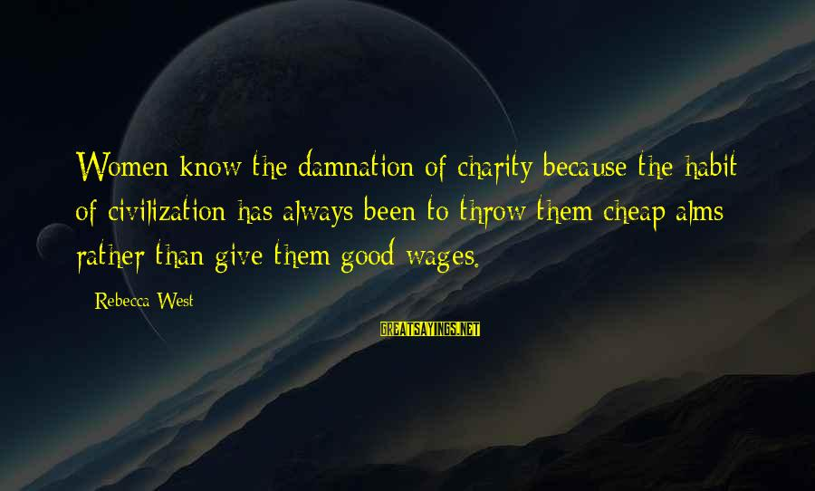 Damnation Sayings By Rebecca West: Women know the damnation of charity because the habit of civilization has always been to