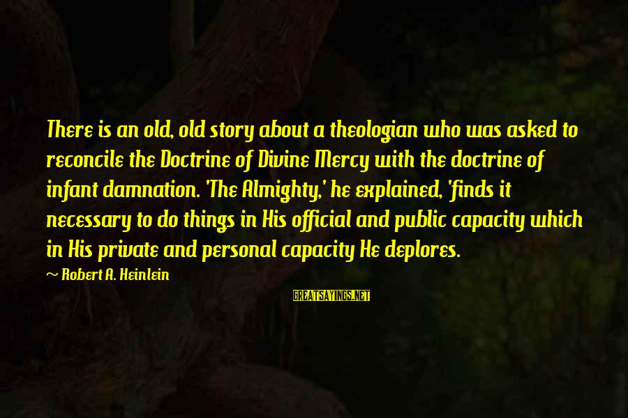 Damnation Sayings By Robert A. Heinlein: There is an old, old story about a theologian who was asked to reconcile the