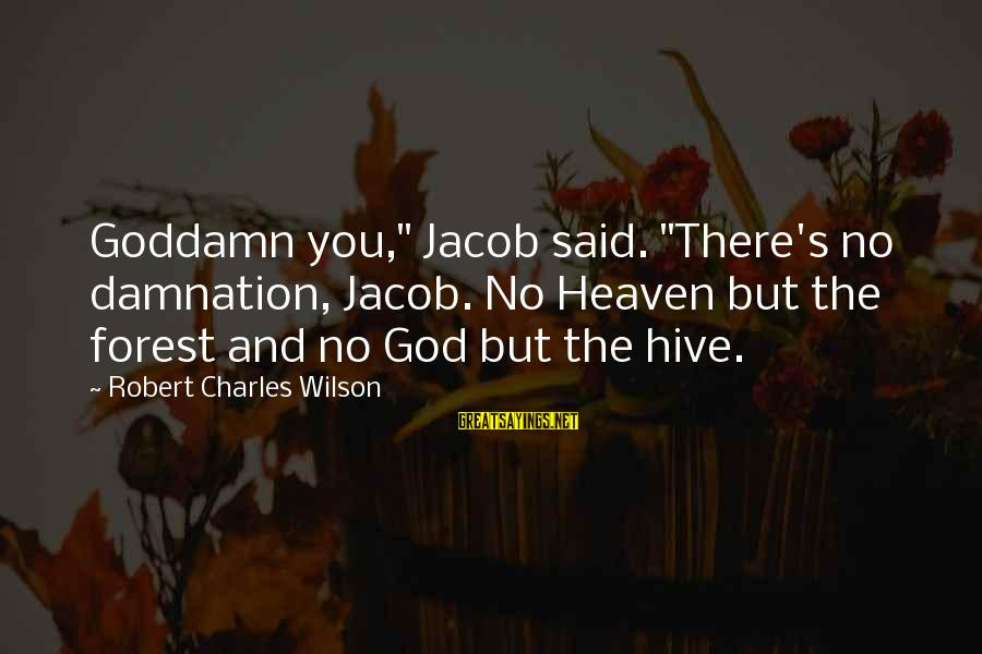 "Damnation Sayings By Robert Charles Wilson: Goddamn you,"" Jacob said. ""There's no damnation, Jacob. No Heaven but the forest and no"
