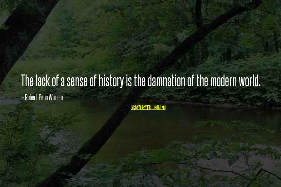 Damnation Sayings By Robert Penn Warren: The lack of a sense of history is the damnation of the modern world.